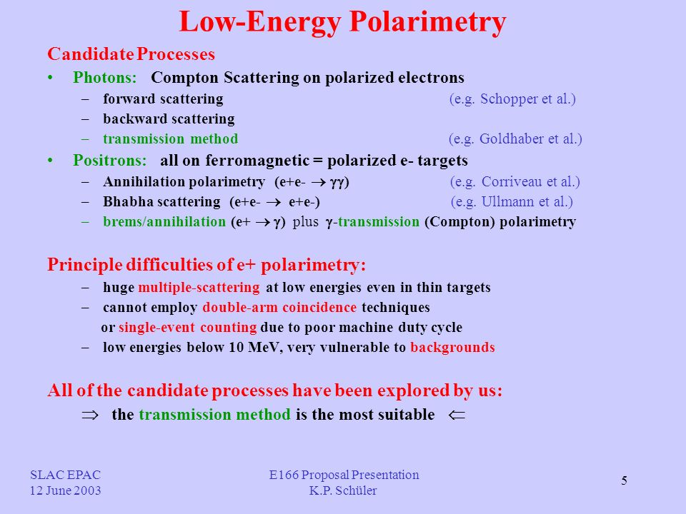 5 Low-Energy Polarimetry Candidate Processes Photons: Compton Scattering on polarized electrons –forward scattering (e.g.