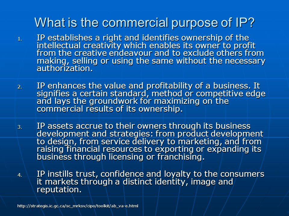 What is the commercial purpose of IP? 1. IP establishes a right and identifies ownership of the intellectual creativity which enables its owner to pro