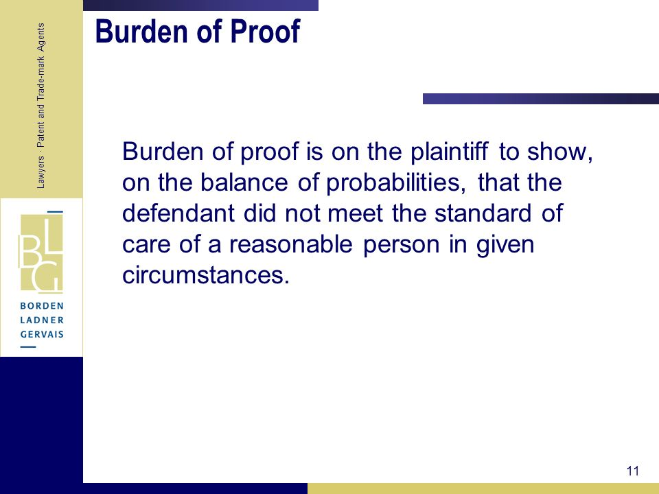 Lawyers · Patent and Trade-mark Agents 11 Burden of Proof Burden of proof is on the plaintiff to show, on the balance of probabilities, that the defen
