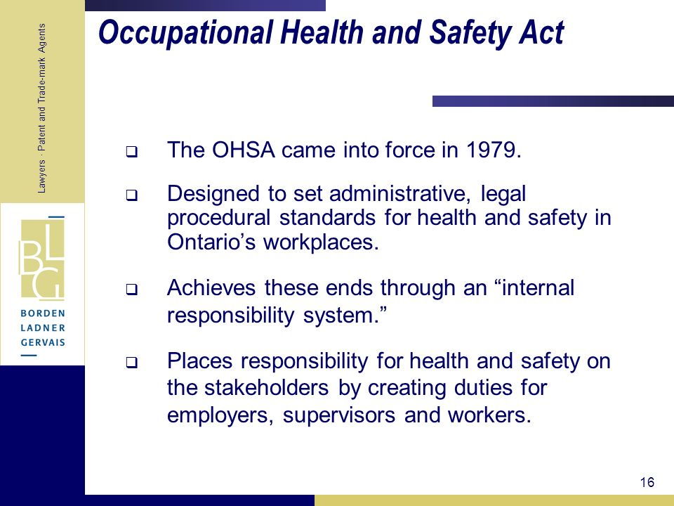 Lawyers · Patent and Trade-mark Agents 16 Occupational Health and Safety Act The OHSA came into force in 1979. Designed to set administrative, legal p