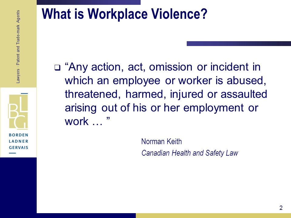 Lawyers · Patent and Trade-mark Agents 2 What is Workplace Violence? Any action, act, omission or incident in which an employee or worker is abused, t