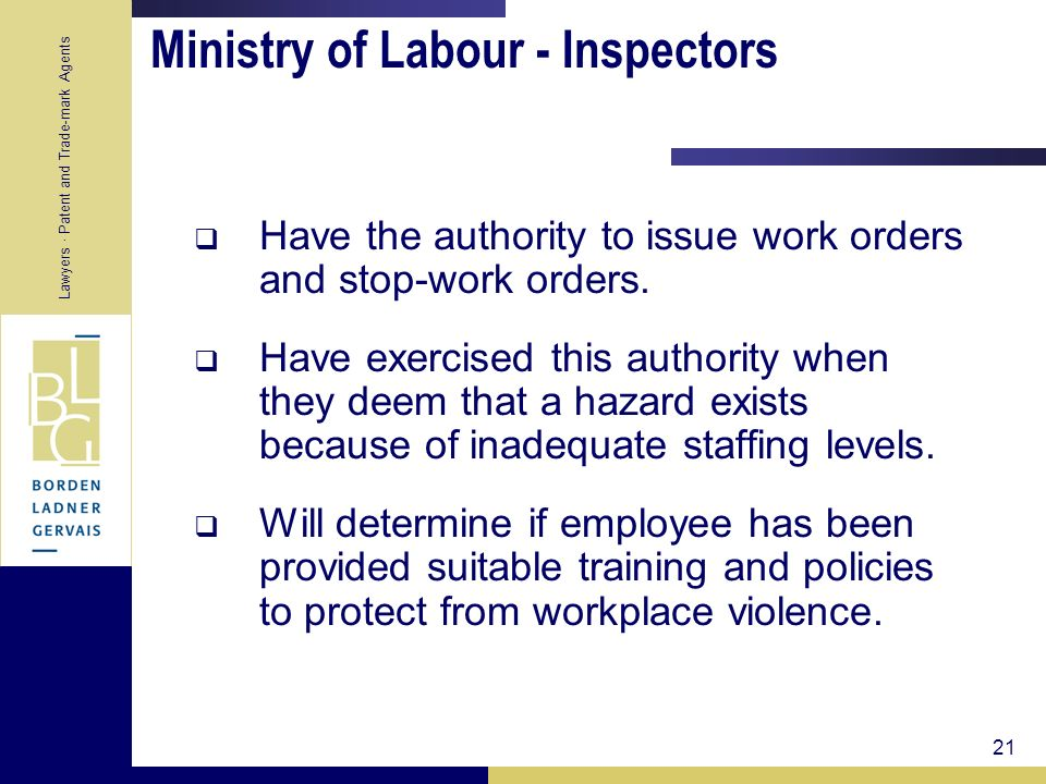 Lawyers · Patent and Trade-mark Agents 21 Ministry of Labour - Inspectors Have the authority to issue work orders and stop-work orders. Have exercised