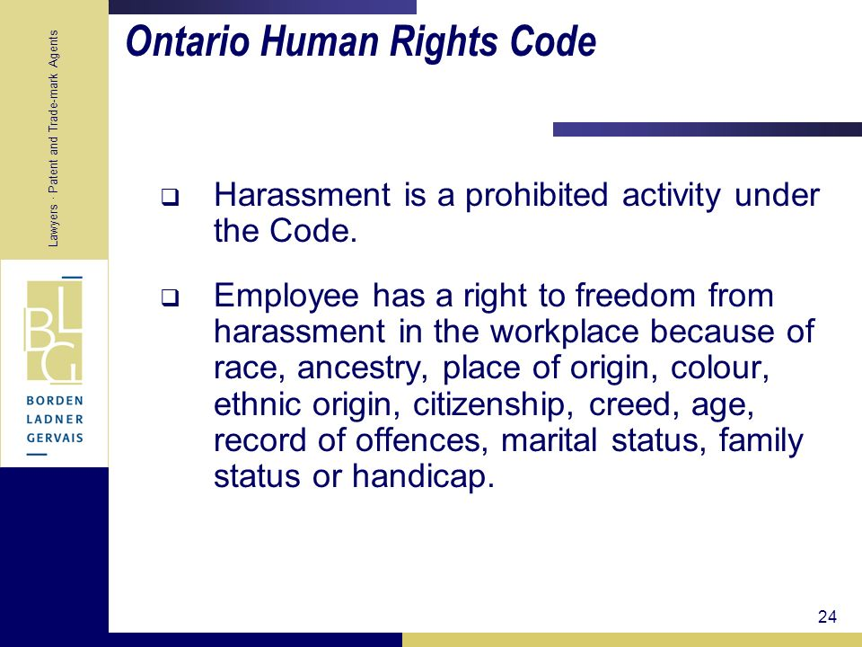 Lawyers · Patent and Trade-mark Agents 24 Ontario Human Rights Code Harassment is a prohibited activity under the Code. Employee has a right to freedo