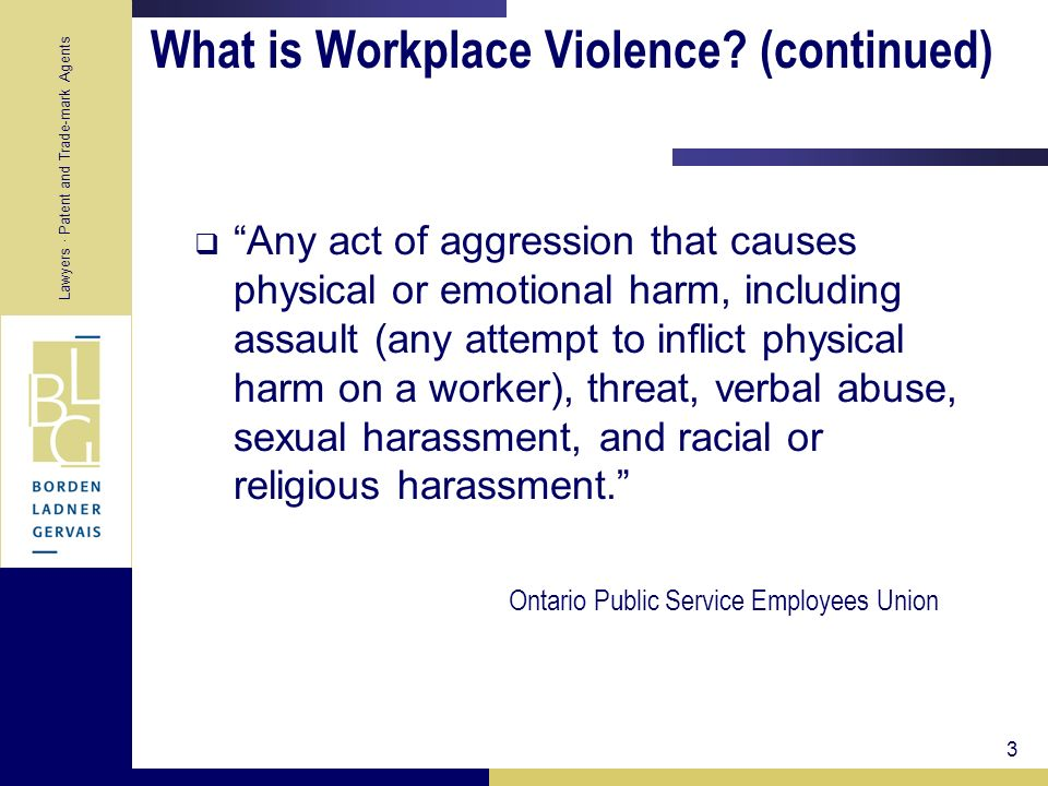 Lawyers · Patent and Trade-mark Agents 3 What is Workplace Violence? (continued) Any act of aggression that causes physical or emotional harm, includi