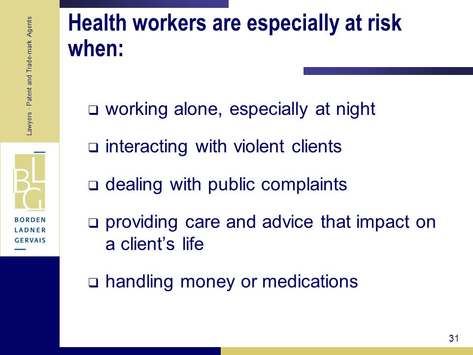 Lawyers · Patent and Trade-mark Agents 31 Health workers are especially at risk when: working alone, especially at night interacting with violent clie