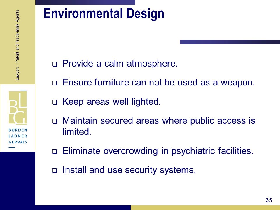 Lawyers · Patent and Trade-mark Agents 35 Environmental Design Provide a calm atmosphere. Ensure furniture can not be used as a weapon. Keep areas wel