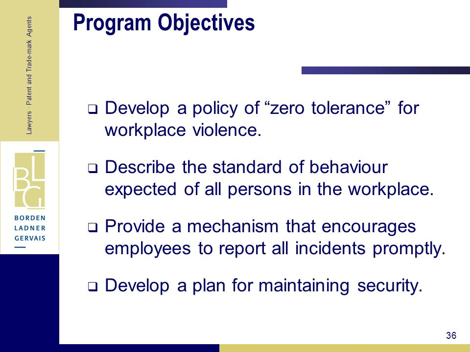Lawyers · Patent and Trade-mark Agents 36 Program Objectives Develop a policy of zero tolerance for workplace violence. Describe the standard of behav