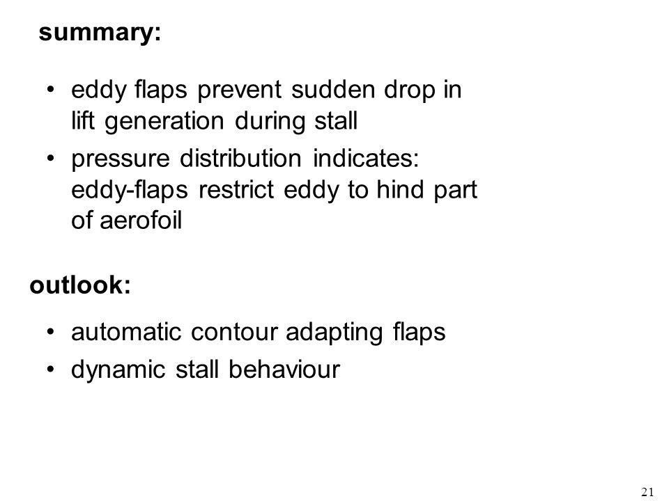 21 summary: eddy flaps prevent sudden drop in lift generation during stall pressure distribution indicates: eddy-flaps restrict eddy to hind part of a