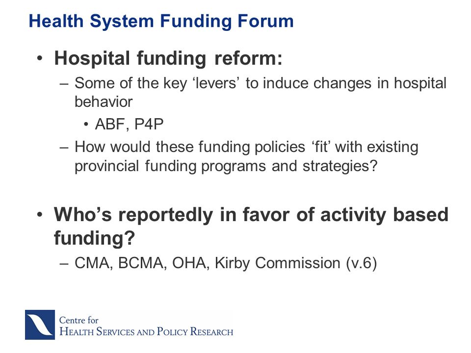 Hospital funding reform: –Some of the key levers to induce changes in hospital behavior ABF, P4P –How would these funding policies fit with existing provincial funding programs and strategies.