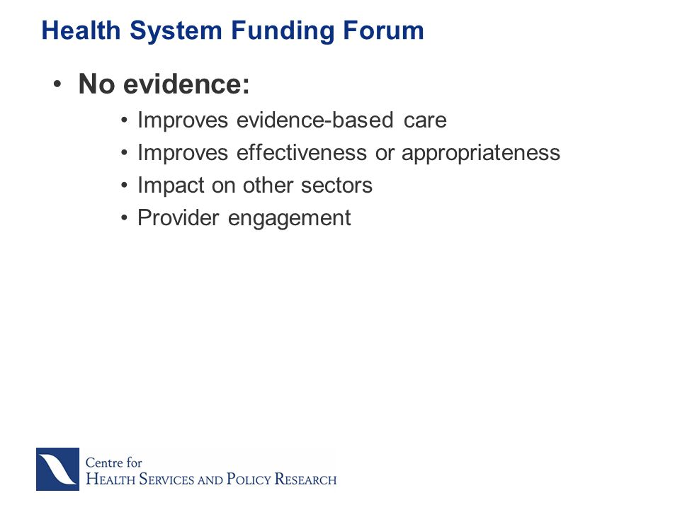 No evidence: Improves evidence-based care Improves effectiveness or appropriateness Impact on other sectors Provider engagement Health System Funding Forum