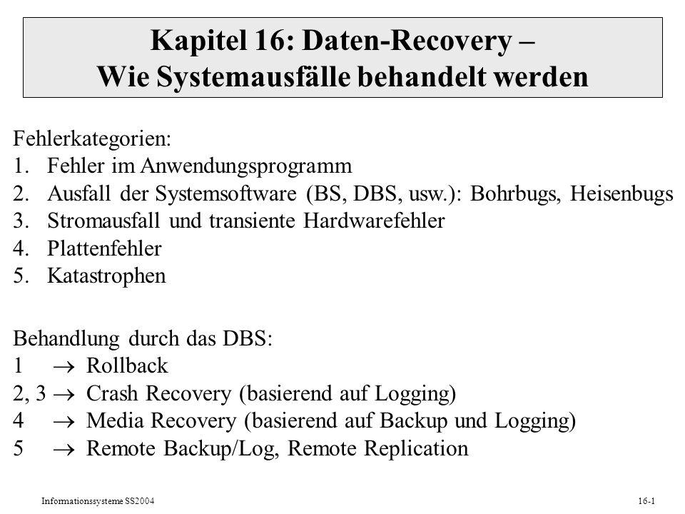 Informationssysteme SS200416-1 Kapitel 16: Daten-Recovery – Wie Systemausfälle behandelt werden Fehlerkategorien: 1.Fehler im Anwendungsprogramm 2.Aus
