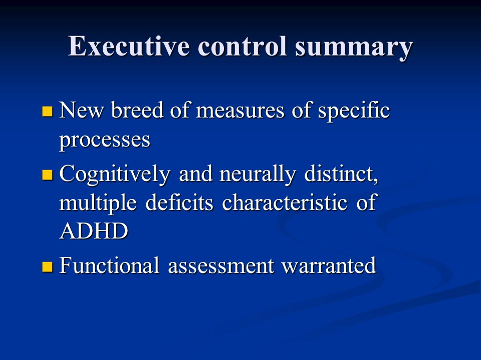 Executive control summary New breed of measures of specific processes New breed of measures of specific processes Cognitively and neurally distinct, m