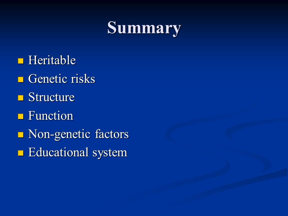 Summary Heritable Heritable Genetic risks Genetic risks Structure Structure Function Function Non-genetic factors Non-genetic factors Educational syst