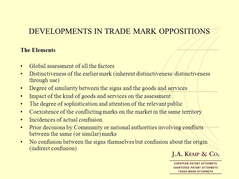 DEVELOPMENTS IN TRADE MARK OPPOSITIONS The Elements Global assessment of all the factors Distinctiveness of the earlier mark (inherent distinctiveness