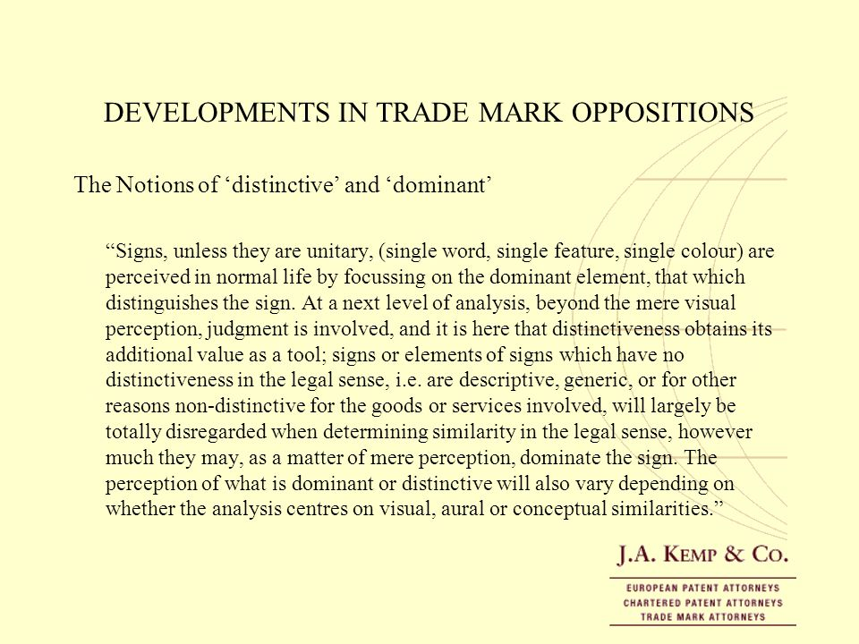 DEVELOPMENTS IN TRADE MARK OPPOSITIONS The Notions of distinctive and dominant Signs, unless they are unitary, (single word, single feature, single co