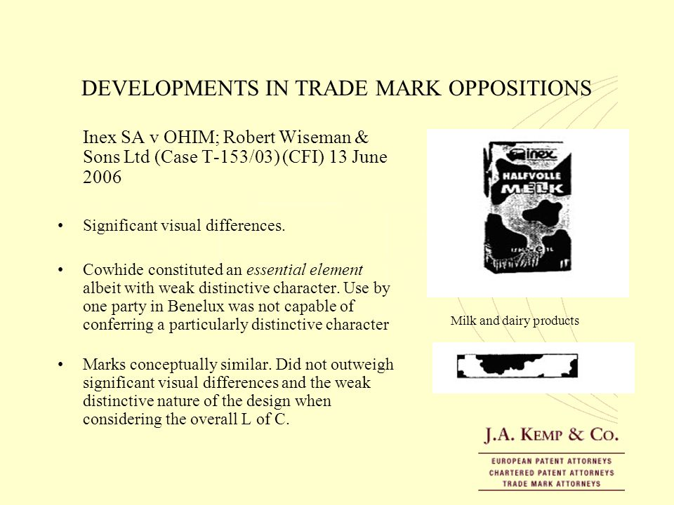 DEVELOPMENTS IN TRADE MARK OPPOSITIONS Inex SA v OHIM; Robert Wiseman & Sons Ltd (Case T-153/03) (CFI) 13 June 2006 Significant visual differences. Co