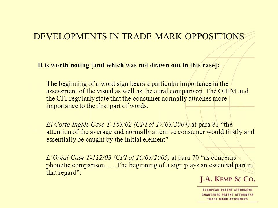 DEVELOPMENTS IN TRADE MARK OPPOSITIONS It is worth noting [and which was not drawn out in this case]:- The beginning of a word sign bears a particular
