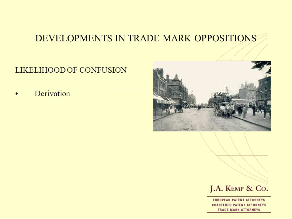 DEVELOPMENTS IN TRADE MARK OPPOSITIONS LIKELIHOOD OF CONFUSION Derivation