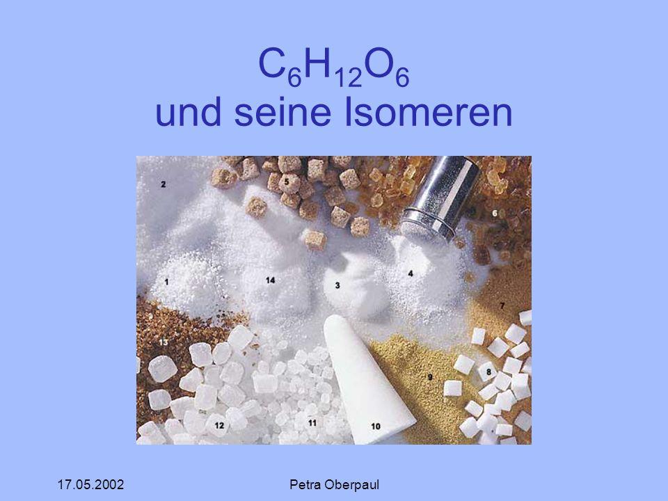 17.05.2002Petra Oberpaul C 6 H 12 O 6 und seine Isomeren