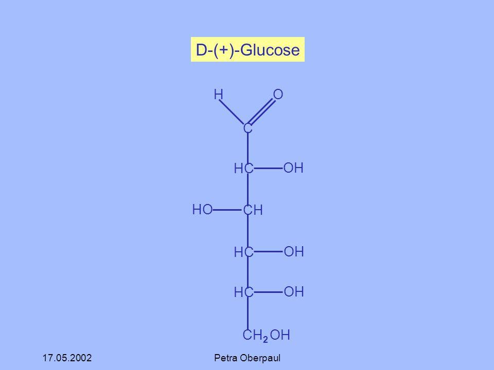 17.05.2002Petra Oberpaul C HC CH HC CH 2 OH H O OH HO OH D-(+)-Glucose