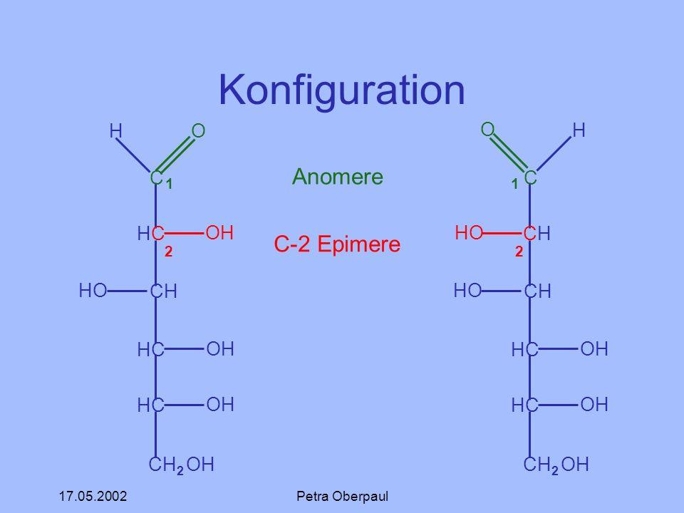 17.05.2002Petra Oberpaul Konfiguration C HCHC CH HC CH 2 OH H O OH HO OH C CHCH CH HC CH 2 OH O HO OH H 1 Anomere 1 2 C-2 Epimere 2