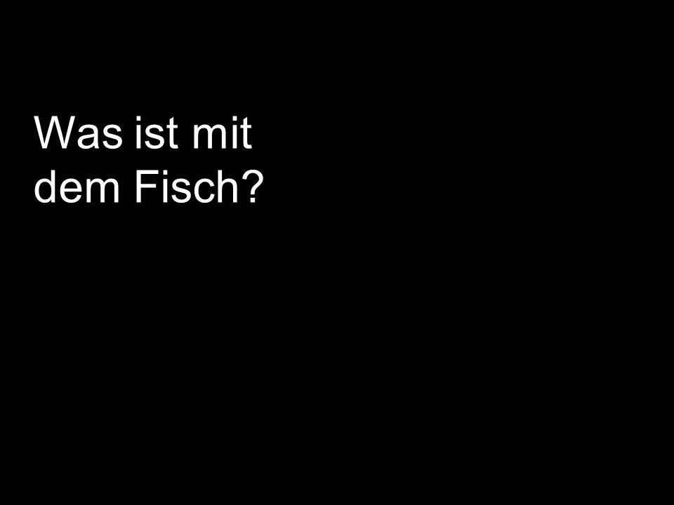 Was ist mit dem Fisch?