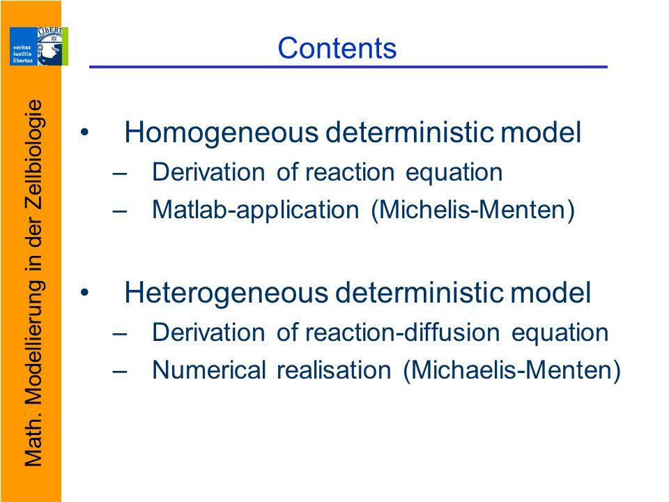 Math. Modellierung in der Zellbiologie Contents Homogeneous deterministic model –Derivation of reaction equation –Matlab-application (Michelis-Menten)