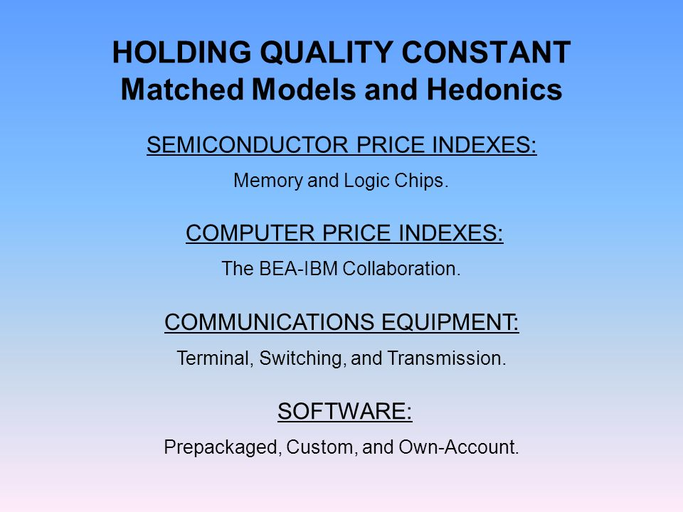 HOLDING QUALITY CONSTANT Matched Models and Hedonics SOFTWARE: Prepackaged, Custom, and Own-Account.