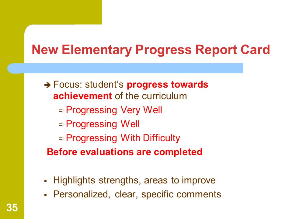 35 New Elementary Progress Report Card Focus: students progress towards achievement of the curriculum Progressing Very Well Progressing Well Progressi