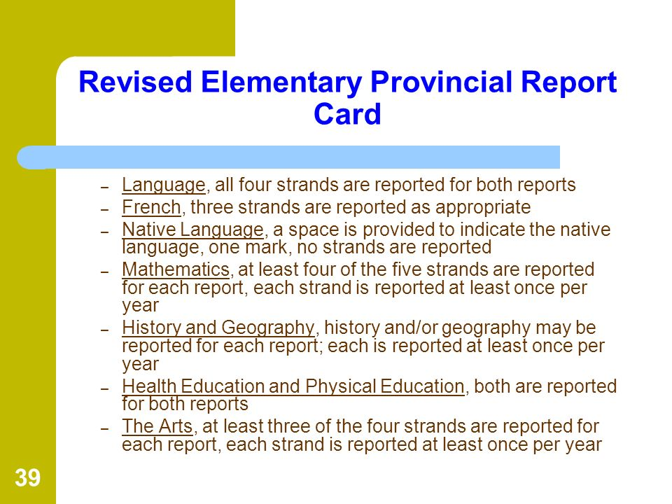 39 Revised Elementary Provincial Report Card – Language, all four strands are reported for both reports – French, three strands are reported as approp