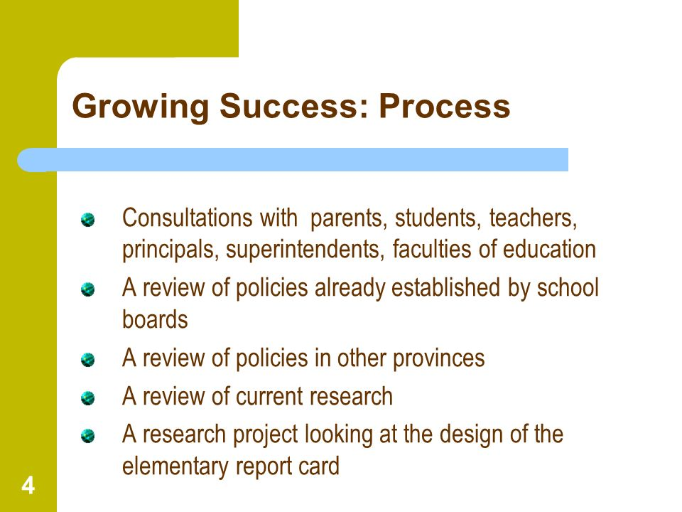 4 Growing Success: Process Consultations with parents, students, teachers, principals, superintendents, faculties of education A review of policies al