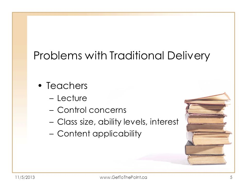 11/5/2013www.GetToThePoint.ca6 Distant Delivery Problems Materials make or break technology solutions No teacher in sight Technology to overcome Texts too thick, where do I look.