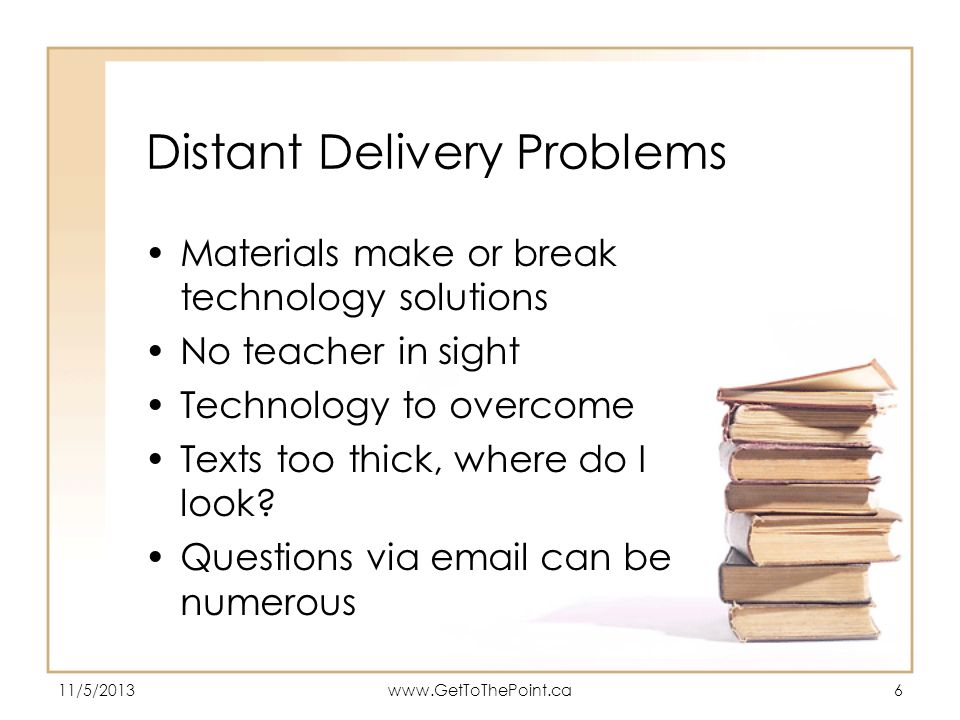 11/5/2013www.GetToThePoint.ca17 Minimalist Strategies All learning tasks should be meaningful and self contained Learners should be given realistic projects ASAP Instructions permit self-directed reasoning and improvising Increase the number of active learning activities