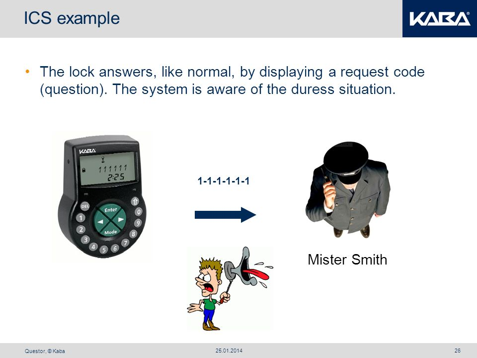 Questor, © Kaba 25.01.201426 ICS example The lock answers, like normal, by displaying a request code (question). The system is aware of the duress sit