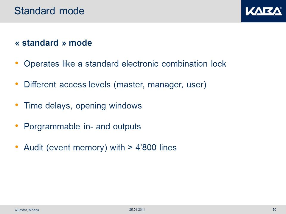 Questor, © Kaba 25.01.201430 « standard » mode Operates like a standard electronic combination lock Different access levels (master, manager, user) Ti