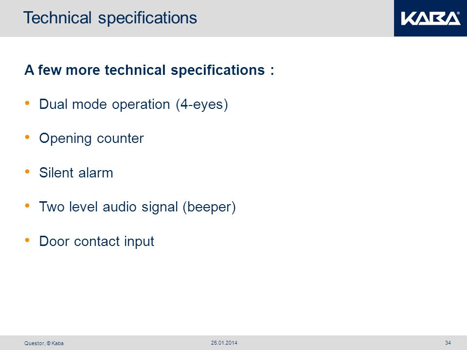 Questor, © Kaba 25.01.201434 A few more technical specifications : Dual mode operation (4-eyes) Opening counter Silent alarm Two level audio signal (b