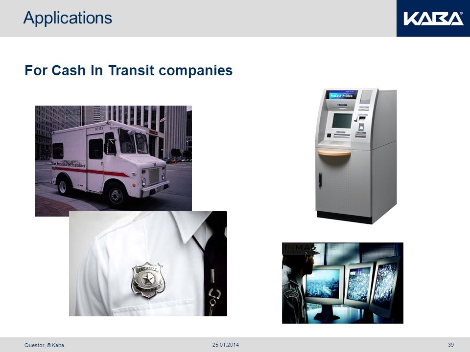 Questor, © Kaba 25.01.201439 Applications For Cash In Transit companies