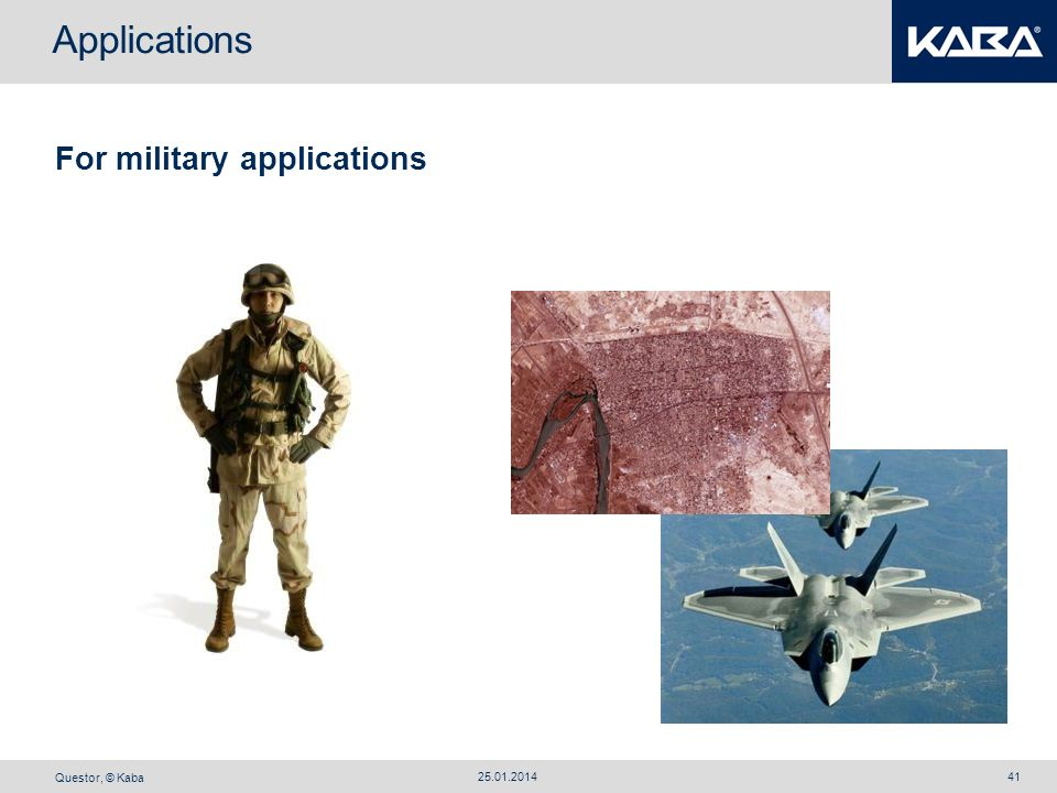 Questor, © Kaba 25.01.201441 For military applications Applications