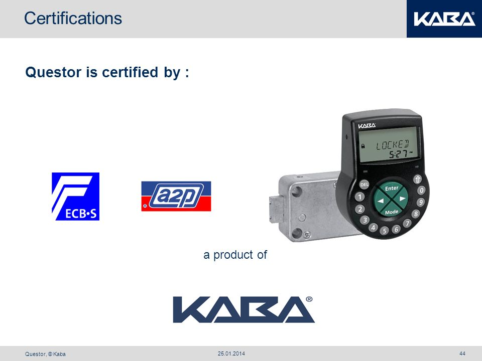 Questor, © Kaba 25.01.201444 Questor is certified by : a product of Certifications