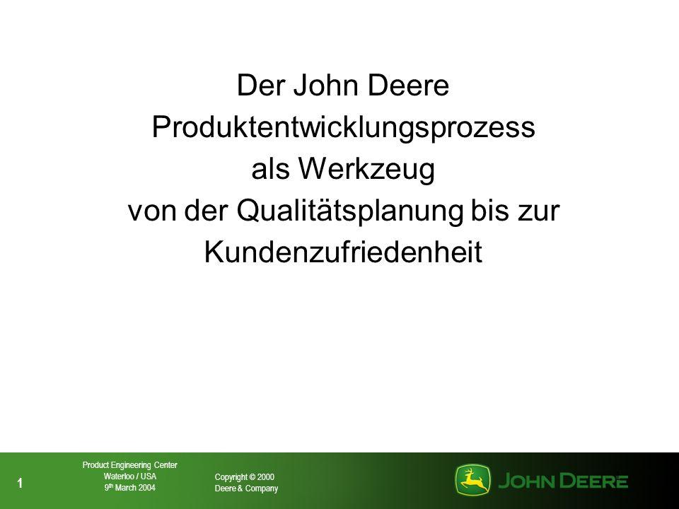 2 2 Copyright © 2000 Deere & Company Product Engineering Center Waterloo / USA 9 th March 2004 2 Gliederung: Das Unternehmen – Deere & Company Der Produktentwicklungsprozess Der Total Quality Process