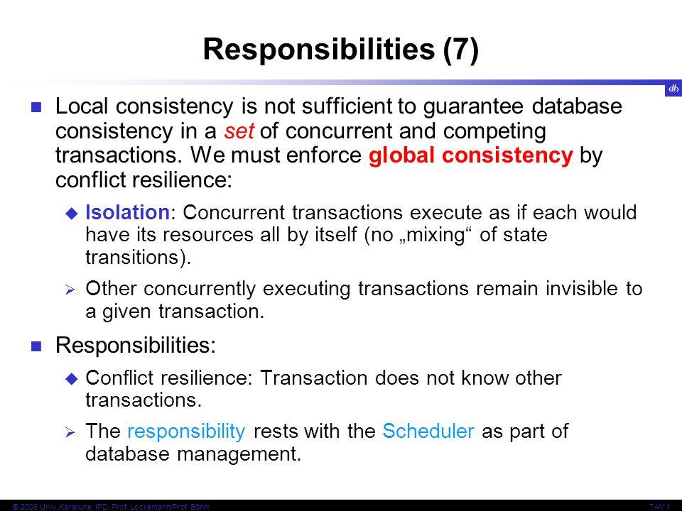 28 © 2006 Univ,Karlsruhe, IPD, Prof. Lockemann/Prof. BöhmTAV 1 Responsibilities (7) Local consistency is not sufficient to guarantee database consiste