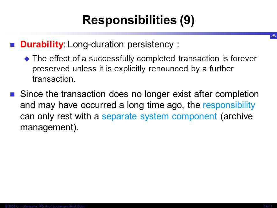30 © 2006 Univ,Karlsruhe, IPD, Prof. Lockemann/Prof. BöhmTAV 1 Responsibilities (9) Durability: Long-duration persistency : The effect of a successful