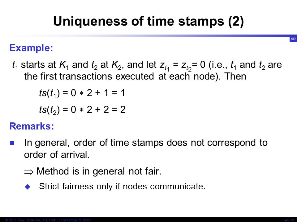 34 © 2007 Univ,Karlsruhe, IPD, Prof. Lockemann/Prof. BöhmTAV 10 Uniqueness of time stamps (2) Example: t 1 starts at K 1 and t 2 at K 2, and let z t 1