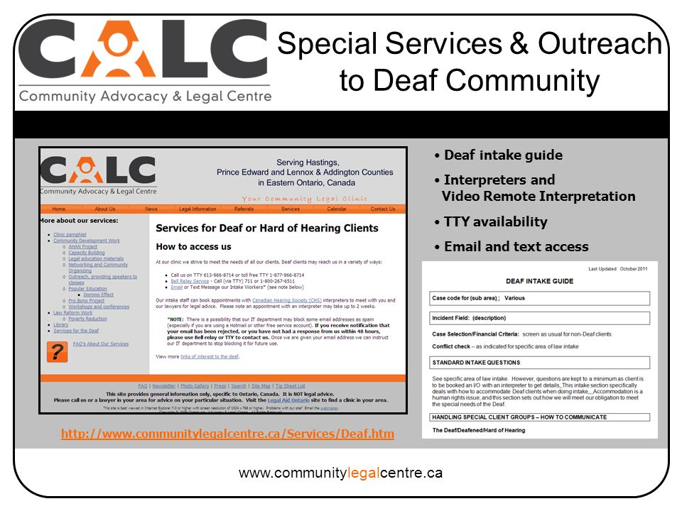 www.communitylegalcentre.ca Special Services & Outreach to Deaf Community Deaf intake guide Interpreters and Video Remote Interpretation TTY availability Email and text access http://www.communitylegalcentre.ca/Services/Deaf.htm