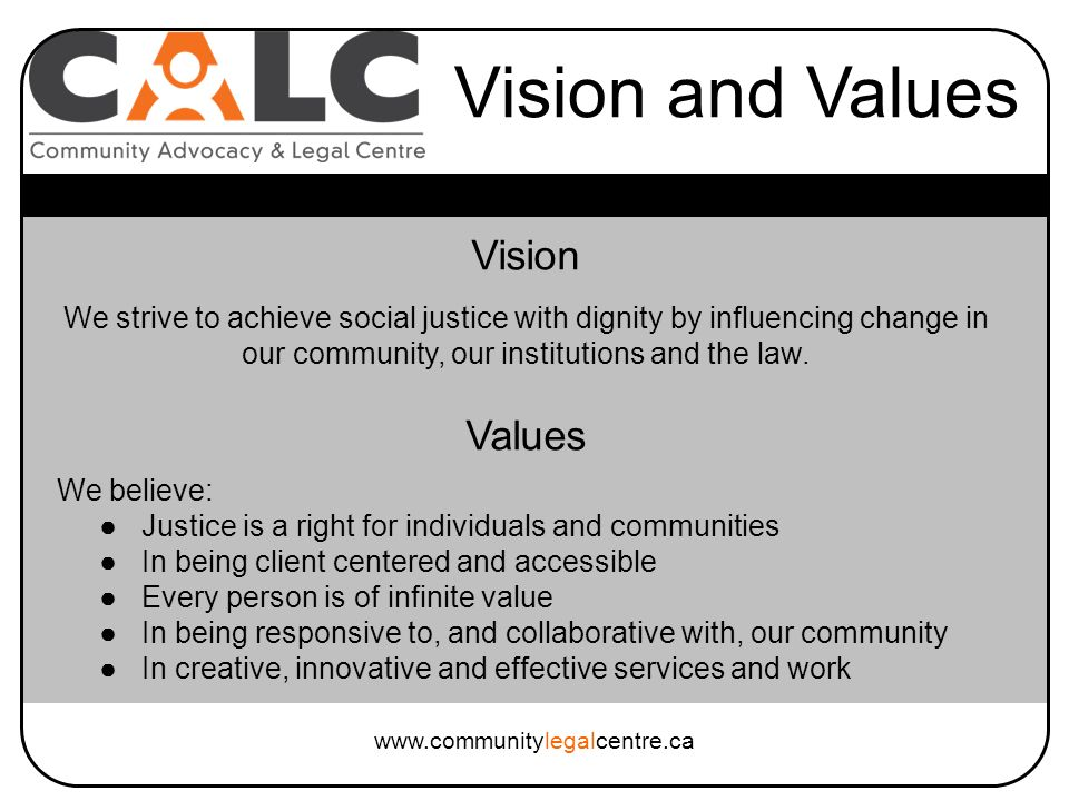 Vision We strive to achieve social justice with dignity by influencing change in our community, our institutions and the law.