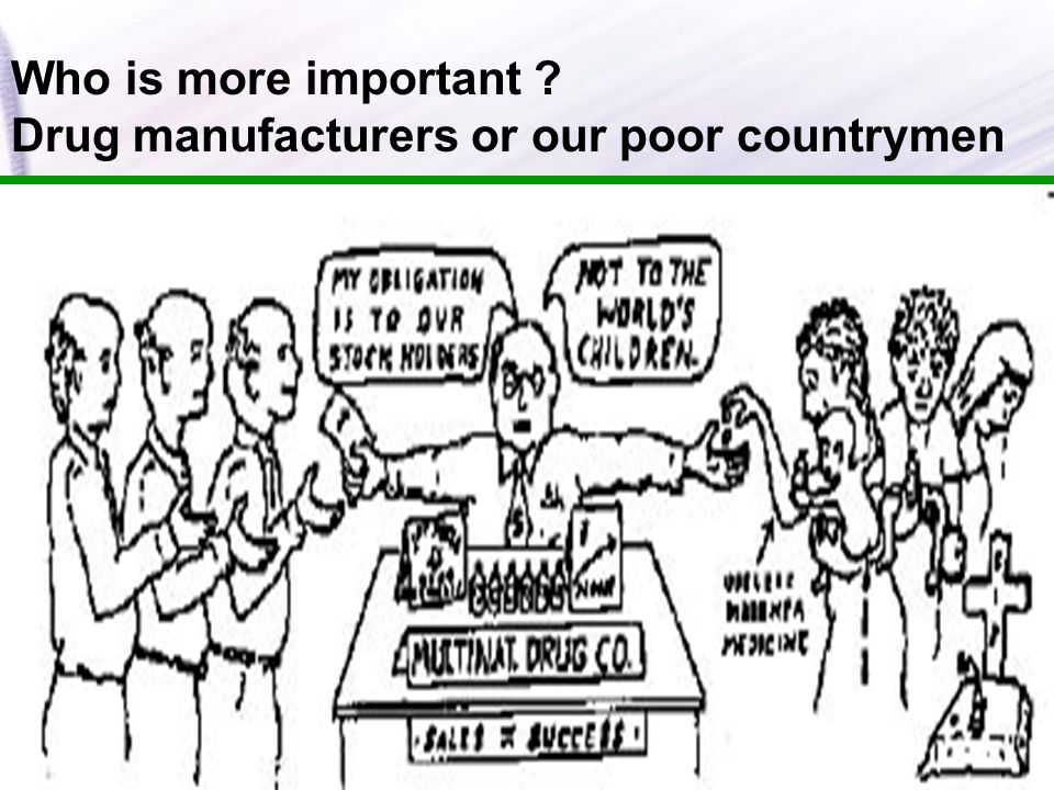 Who is more important ? Drug manufacturers or our poor countrymen