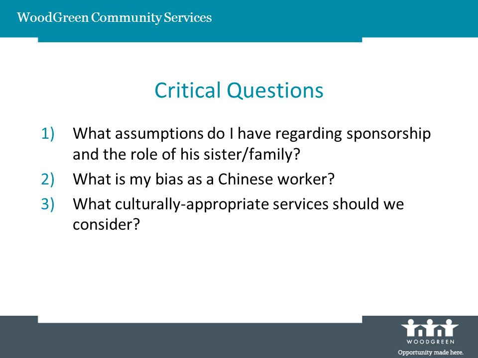 Critical Questions 1)What assumptions do I have regarding sponsorship and the role of his sister/family? 2)What is my bias as a Chinese worker? 3)What