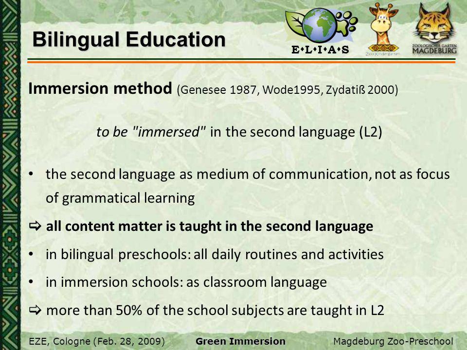 E L I A S EZE, Cologne (Feb. 28, 2009)Magdeburg Zoo-Preschool Green Immersion Bilingual Education Immersion method (Genesee 1987, Wode1995, Zydatiß 20