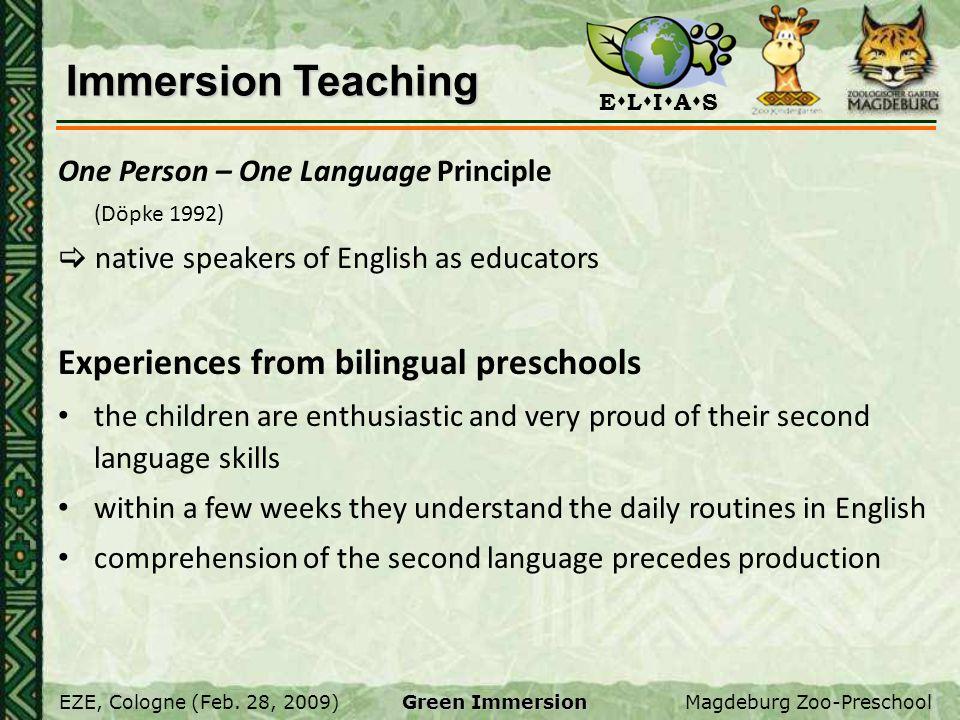 E L I A S EZE, Cologne (Feb. 28, 2009)Magdeburg Zoo-Preschool Green Immersion Immersion Teaching One Person – One Language Principle (Döpke 1992) nati