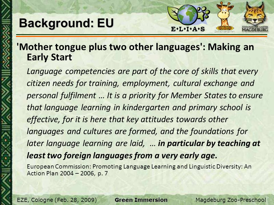 E L I A S EZE, Cologne (Feb. 28, 2009)Magdeburg Zoo-Preschool Green Immersion Background: EU 'Mother tongue plus two other languages': Making an Early